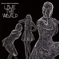 Perfume - Love The World